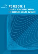 Workbook 2 Cognitive behavioural therapy for substance use and gambling